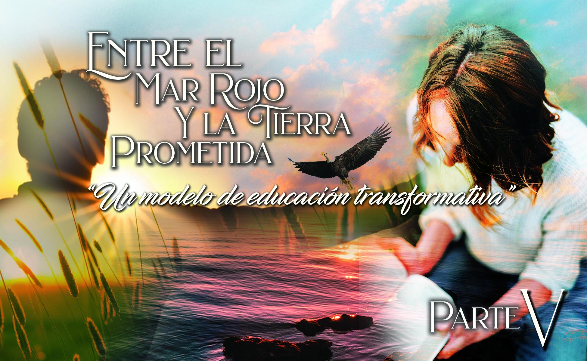 """751 • Entre el Mar Rojo y la Tierra Prometida: """" Un modelo de educación transformativa """" – Parte V • El Heraldo Digital del 5 de julio del 2020 • Volumen XV • 751"""