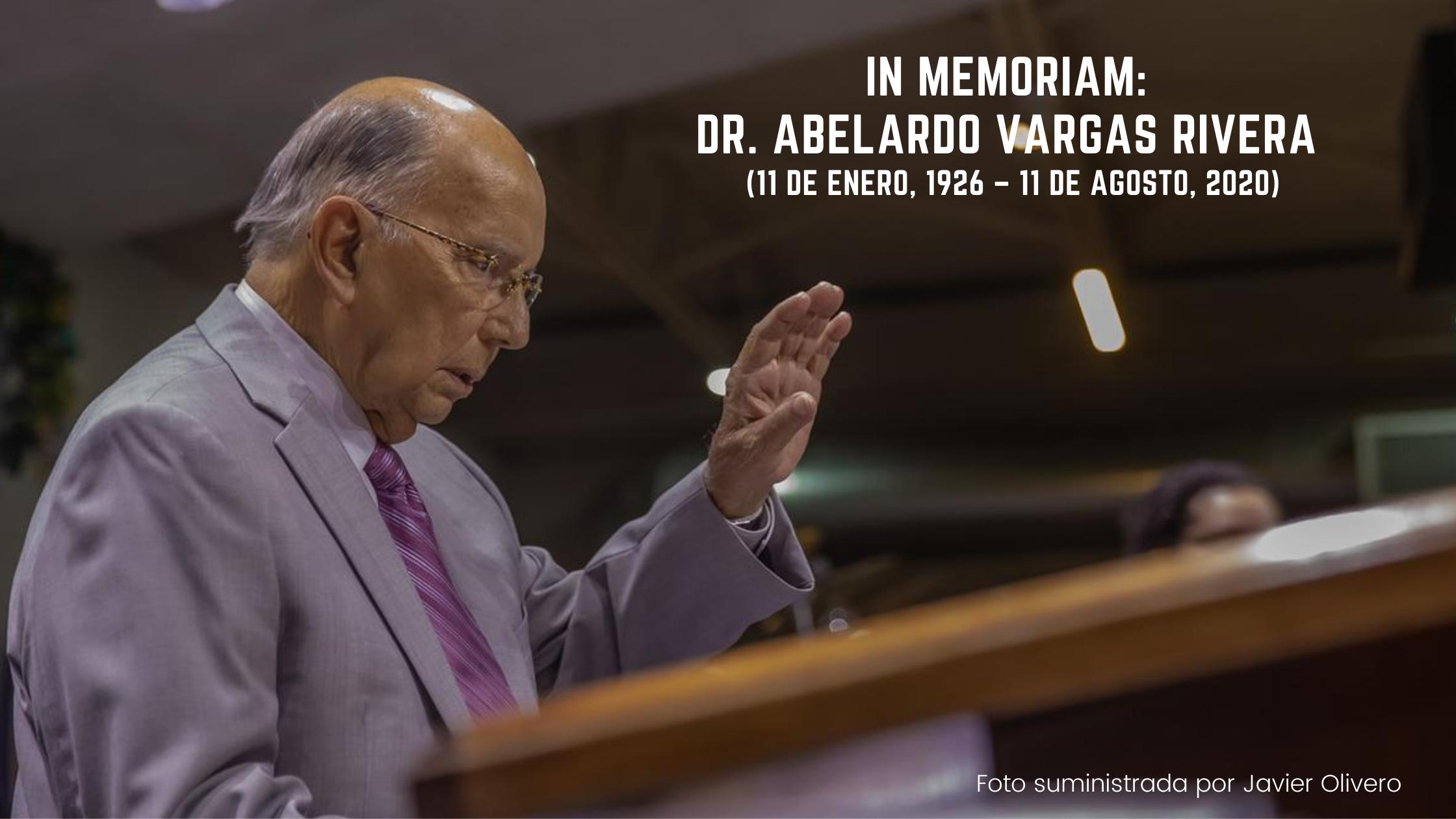 """""""Sus ojos se cerraron"""" In memoriam: Dr. Abelardo Vargas Rivera  (11 de enero, 1926 – 11 de agosto, 2020)"""