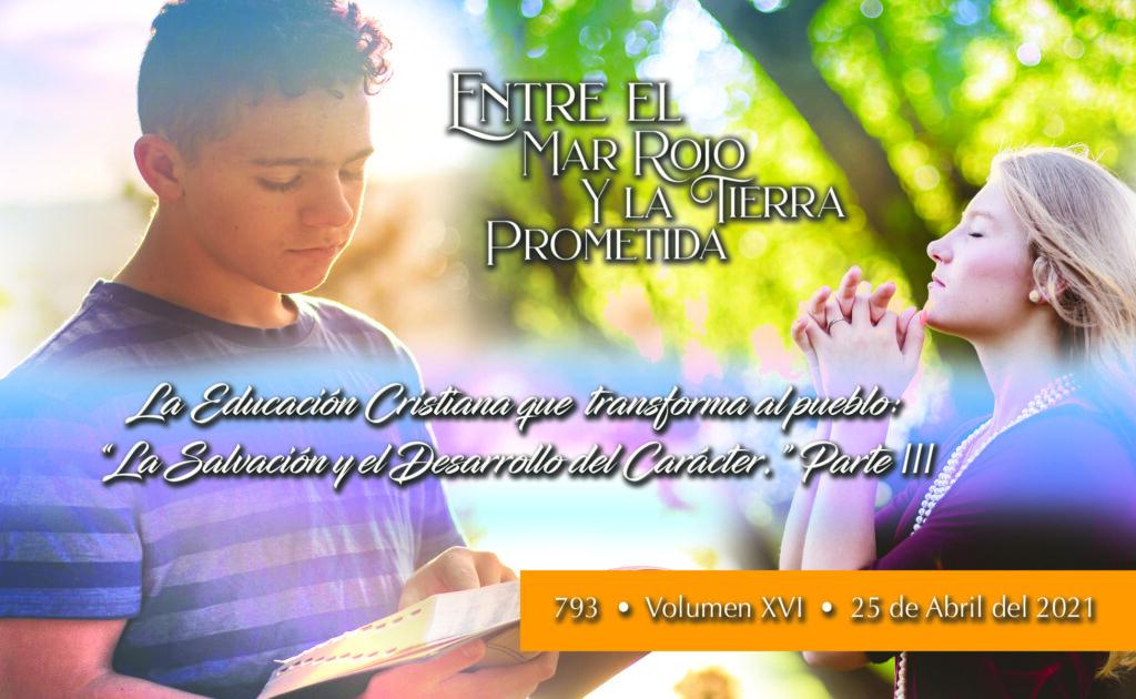 """[793] Text Only 25 de abril del 2021 Entre el Mar Rojo y la Tierra Prometidal: """"La Educación Cristiana que transforma al pueblo: La salvación y el desarrollo del carácter."""""""